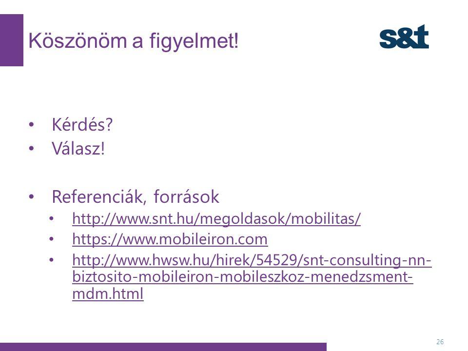 Köszönöm a figyelmet! 26 Kérdés? Válasz! Referenciák, források http://www.snt.hu/megoldasok/mobilitas/ https://www.mobileiron.com http://www.hwsw.hu/h