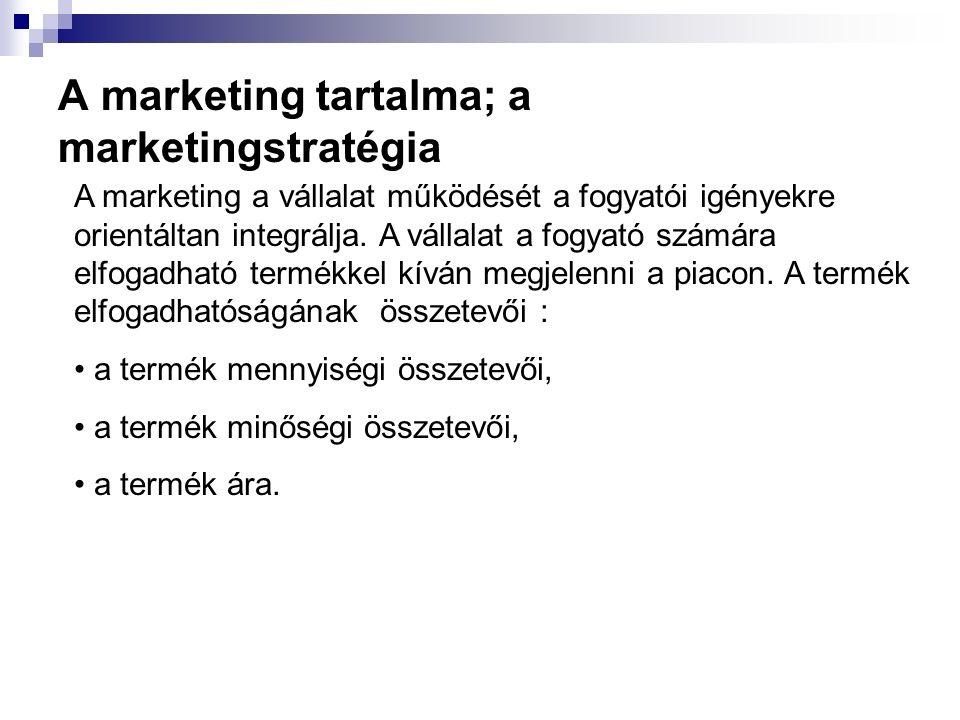 A marketing tartalma; a marketingstratégia A marketing a vállalat működését a fogyatói igényekre orientáltan integrálja. A vállalat a fogyató számára