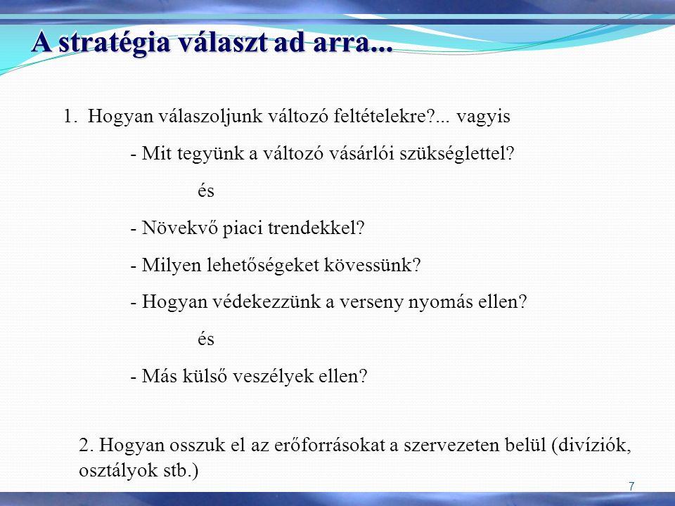 7 2. Hogyan osszuk el az erőforrásokat a szervezeten belül (divíziók, osztályok stb.) 1.Hogyan válaszoljunk változó feltételekre?... vagyis - Mit tegy
