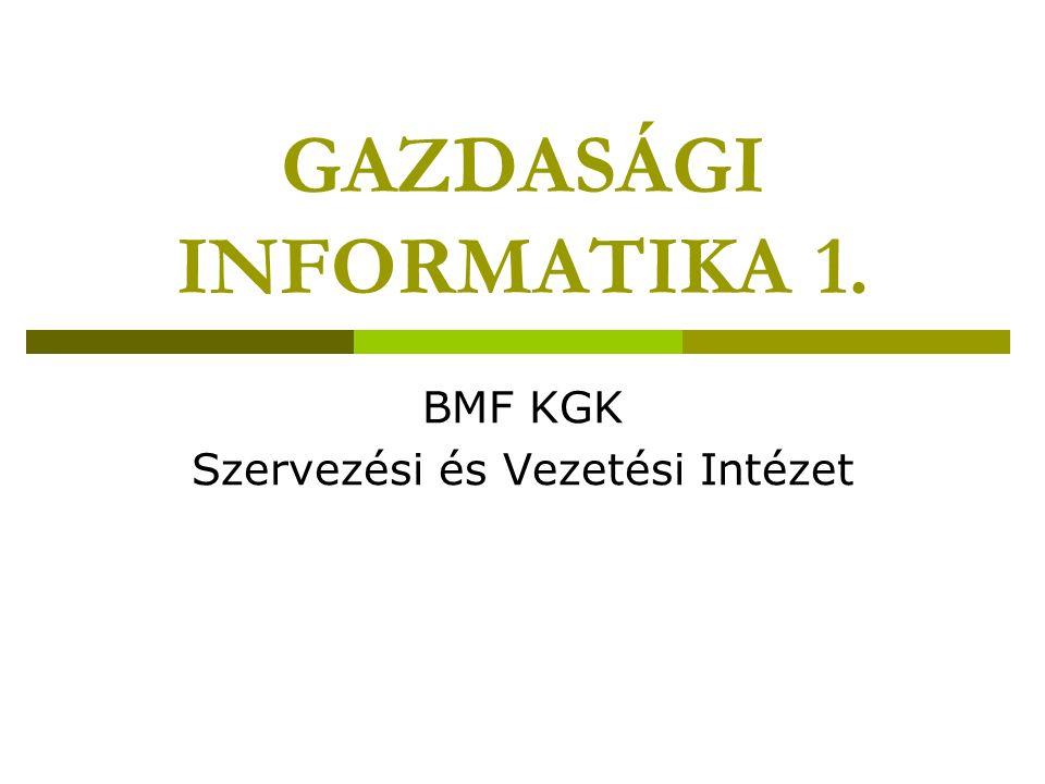 GAZDASÁGI INFORMATIKA 1. BMF KGK Szervezési és Vezetési Intézet