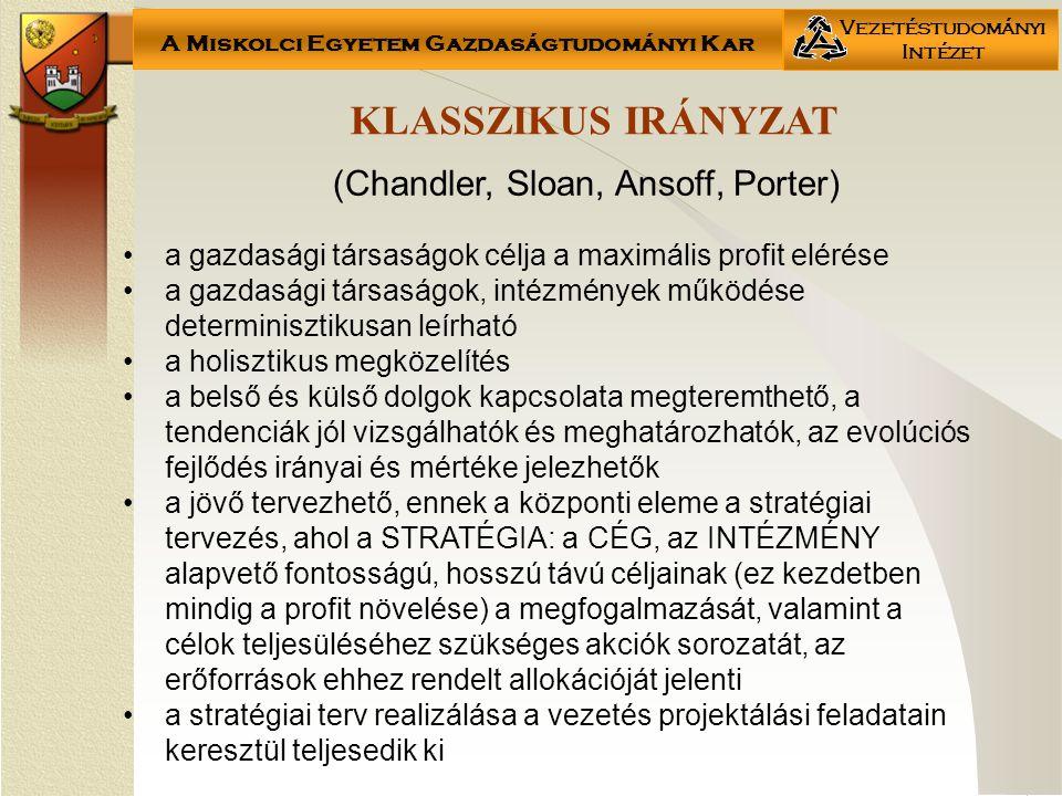 A Miskolci Egyetem Gazdaságtudományi Kar Vezetéstudományi Intézet KLASSZIKUS IRÁNYZAT (Chandler, Sloan, Ansoff, Porter) a gazdasági társaságok célja a