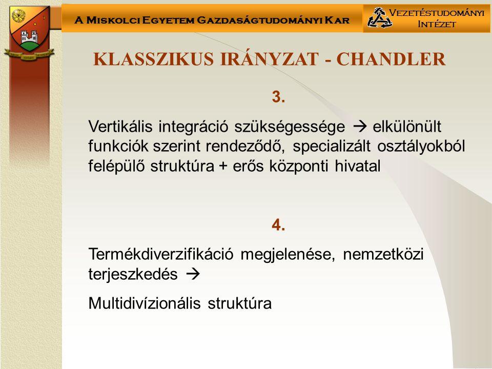 A Miskolci Egyetem Gazdaságtudományi Kar Vezetéstudományi Intézet KLASSZIKUS IRÁNYZAT - CHANDLER 3. Vertikális integráció szükségessége  elkülönült f