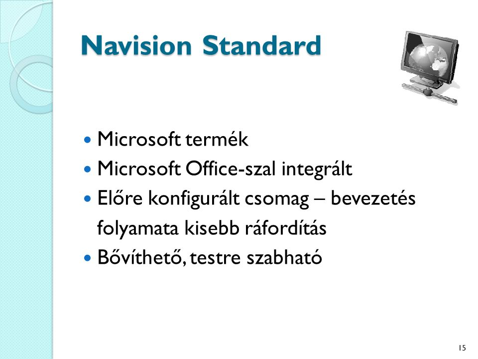 Navision Standard Microsoft termék Microsoft Office-szal integrált Előre konfigurált csomag – bevezetés folyamata kisebb ráfordítás Bővíthető, testre szabható 15