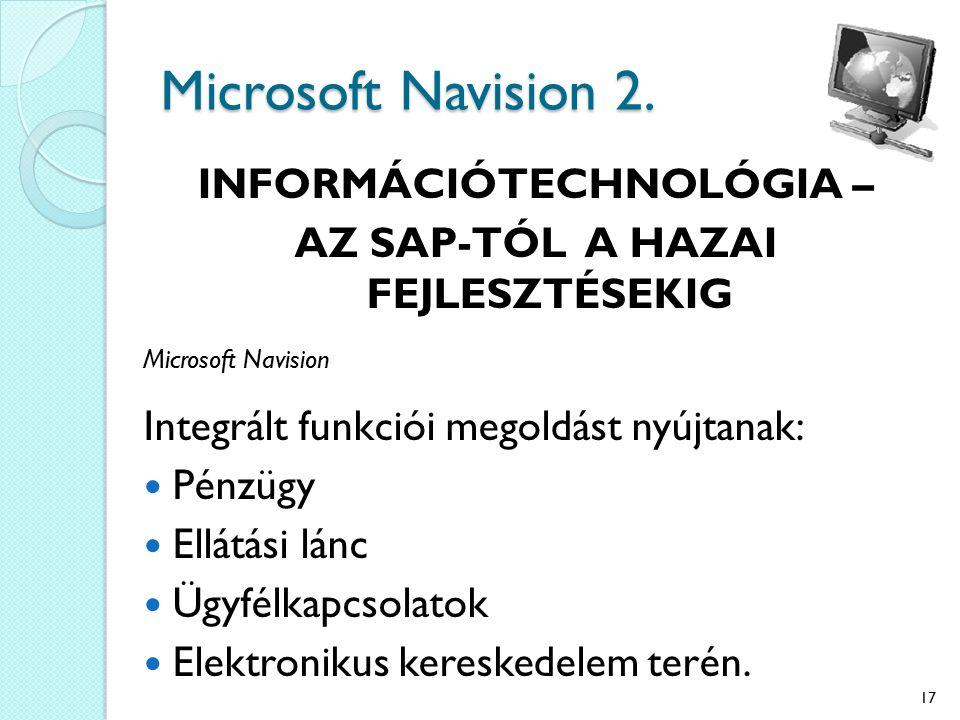 Microsoft Navision 2. INFORMÁCIÓTECHNOLÓGIA – AZ SAP-TÓL A HAZAI FEJLESZTÉSEKIG Microsoft Navision Integrált funkciói megoldást nyújtanak: Pénzügy Ell
