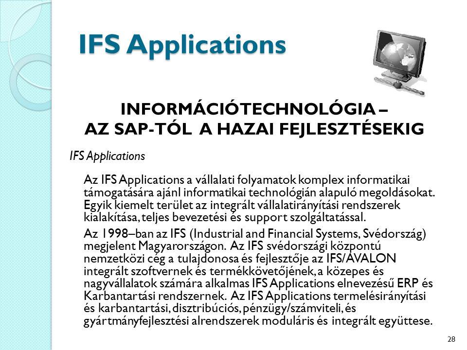 IFS Applications INFORMÁCIÓTECHNOLÓGIA – AZ SAP-TÓL A HAZAI FEJLESZTÉSEKIG IFS Applications Az IFS Applications a vállalati folyamatok komplex informa