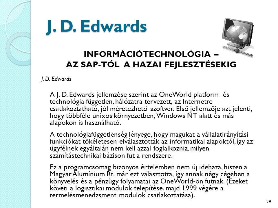 J. D. Edwards INFORMÁCIÓTECHNOLÓGIA – AZ SAP-TÓL A HAZAI FEJLESZTÉSEKIG J. D. Edwards A J. D. Edwards jellemzése szerint az OneWorld platform- és tech