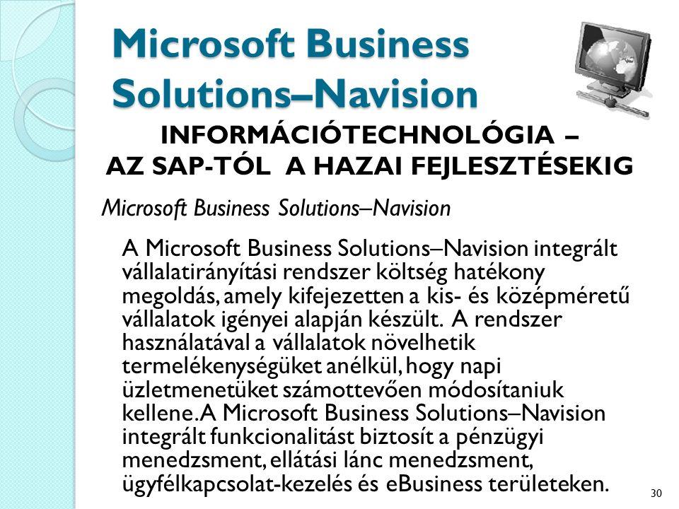 Microsoft Business Solutions–Navision INFORMÁCIÓTECHNOLÓGIA – AZ SAP-TÓL A HAZAI FEJLESZTÉSEKIG Microsoft Business Solutions–Navision A Microsoft Business Solutions–Navision integrált vállalatirányítási rendszer költség hatékony megoldás, amely kifejezetten a kis- és középméretű vállalatok igényei alapján készült.