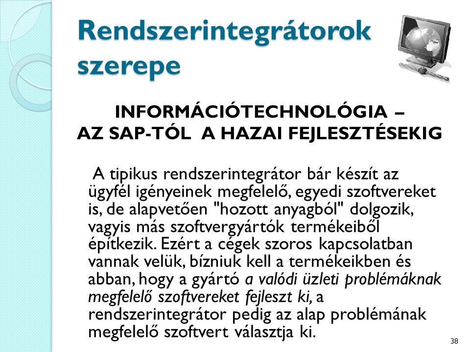 Rendszerintegrátorok szerepe INFORMÁCIÓTECHNOLÓGIA – AZ SAP-TÓL A HAZAI FEJLESZTÉSEKIG A tipikus rendszerintegrátor bár készít az ügyfél igényeinek me