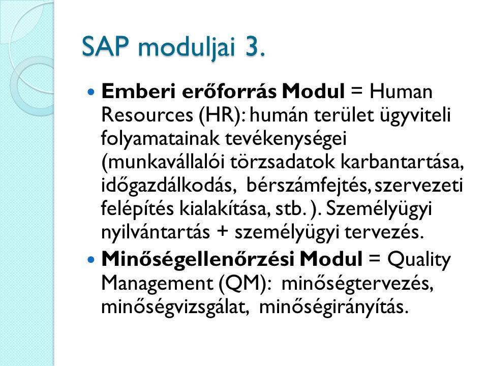 SAP moduljai 3. Emberi erőforrás Modul = Human Resources (HR): humán terület ügyviteli folyamatainak tevékenységei (munkavállalói törzsadatok karbanta