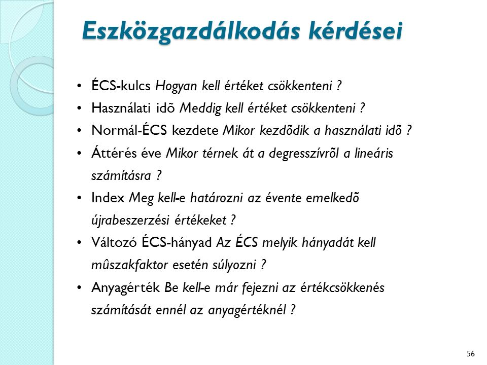 Eszközgazdálkodás kérdései ÉCS-kulcs Hogyan kell értéket csökkenteni ? Használati idõ Meddig kell értéket csökkenteni ? Normál-ÉCS kezdete Mikor kezdõ