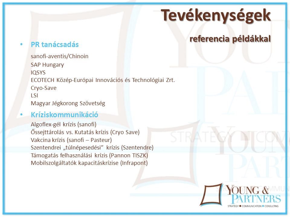 Tevékenységek referencia példákkal PR tanácsadás sanofi-aventis/Chinoin SAP Hungary IQSYS ECOTECH Közép-Európai Innovációs és Technológiai Zrt.