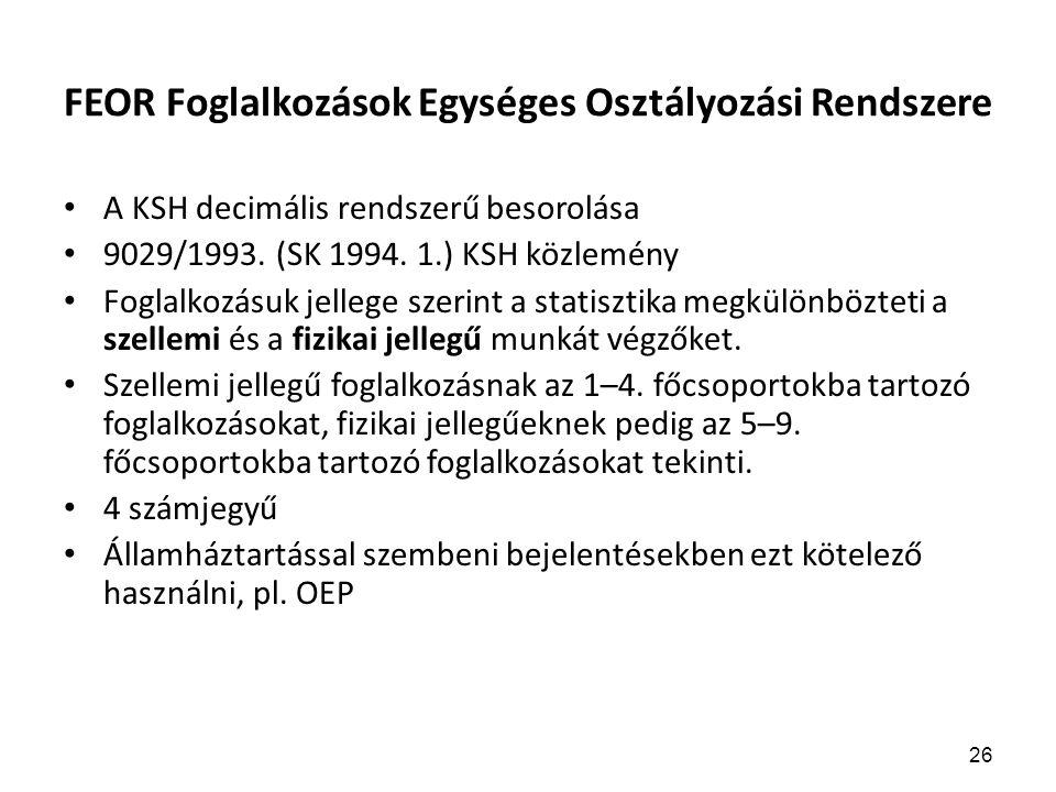 26 FEOR Foglalkozások Egységes Osztályozási Rendszere A KSH decimális rendszerű besorolása 9029/1993.