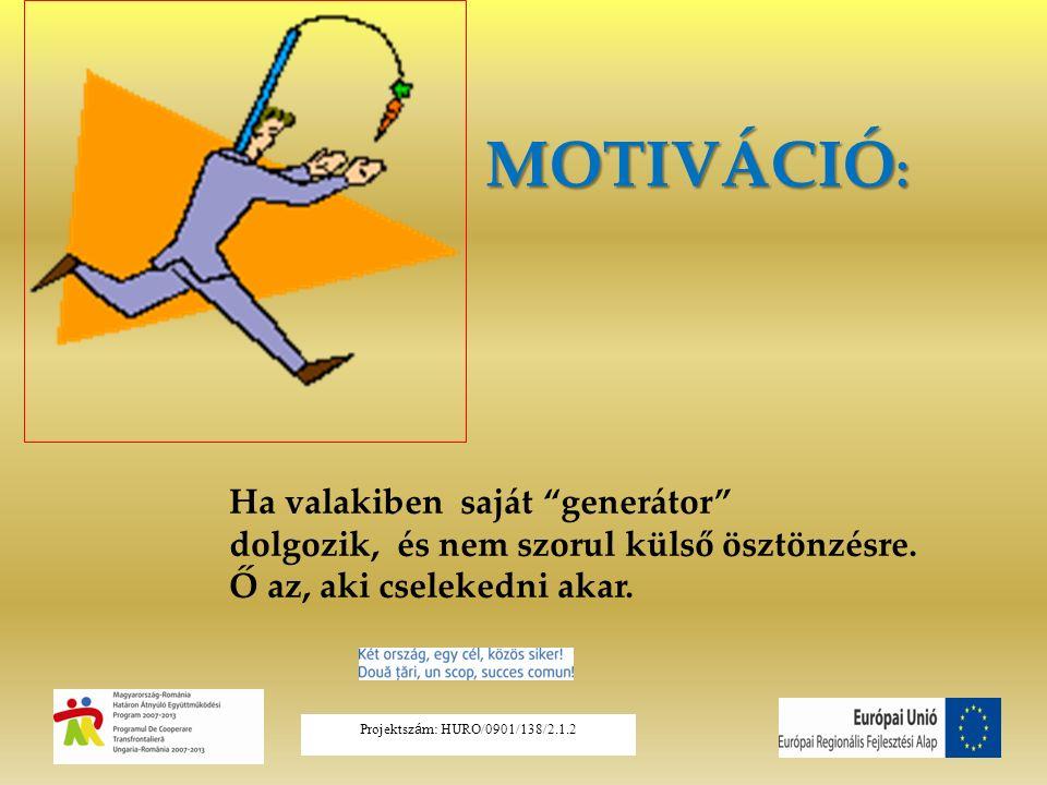 """Ha valakiben saját """"generátor"""" dolgozik, és nem szorul külső ösztönzésre. Ő az, aki cselekedni akar. MOTIVÁCIÓ : Projektsz á m: HURO/0901/138/2.1.2"""