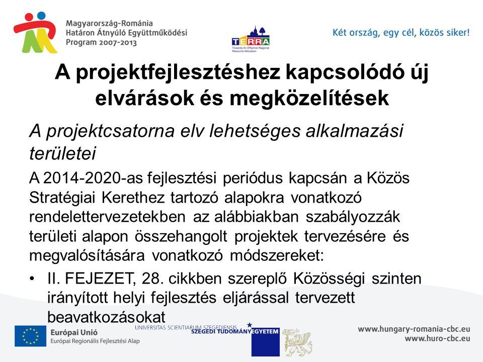 A projektfejlesztéshez kapcsolódó új elvárások és megközelítések A projektcsatorna elv lehetséges alkalmazási területei A 2014-2020-as fejlesztési periódus kapcsán a Közös Stratégiai Kerethez tartozó alapokra vonatkozó rendelettervezetekben az alábbiakban szabályozzák területi alapon összehangolt projektek tervezésére és megvalósítására vonatkozó módszereket: II.