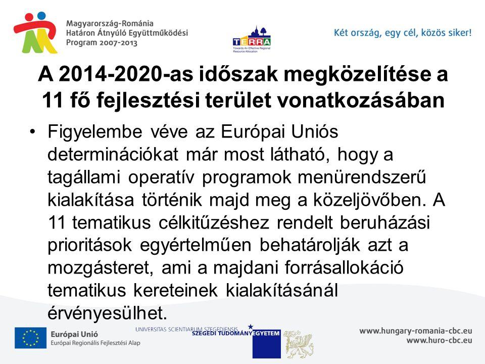 A 2014-2020-as időszak megközelítése a 11 fő fejlesztési terület vonatkozásában Figyelembe véve az Európai Uniós determinációkat már most látható, hogy a tagállami operatív programok menürendszerű kialakítása történik majd meg a közeljövőben.