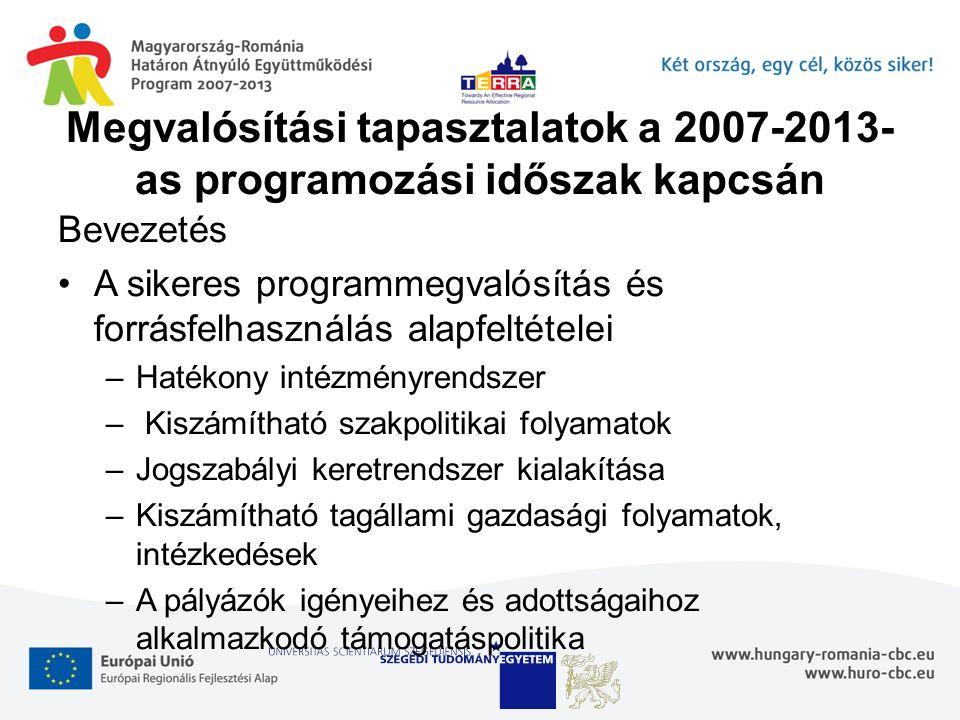 Megvalósítási tapasztalatok a 2007-2013- as programozási időszak kapcsán Bevezetés A sikeres programmegvalósítás és forrásfelhasználás alapfeltételei –Hatékony intézményrendszer – Kiszámítható szakpolitikai folyamatok –Jogszabályi keretrendszer kialakítása –Kiszámítható tagállami gazdasági folyamatok, intézkedések –A pályázók igényeihez és adottságaihoz alkalmazkodó támogatáspolitika