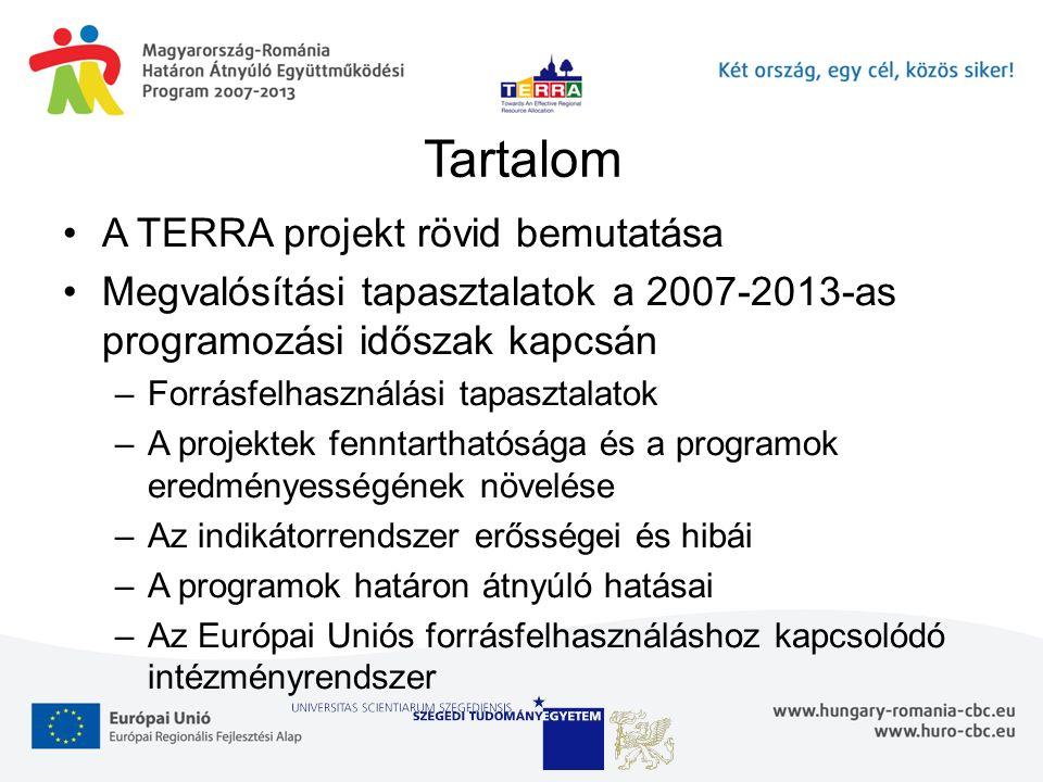 Tartalom A TERRA projekt rövid bemutatása Megvalósítási tapasztalatok a 2007-2013-as programozási időszak kapcsán –Forrásfelhasználási tapasztalatok –A projektek fenntarthatósága és a programok eredményességének növelése –Az indikátorrendszer erősségei és hibái –A programok határon átnyúló hatásai –Az Európai Uniós forrásfelhasználáshoz kapcsolódó intézményrendszer