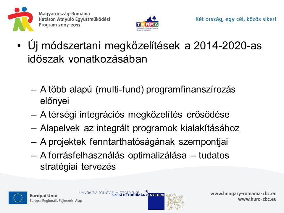 Új módszertani megközelítések a 2014-2020-as időszak vonatkozásában –A több alapú (multi-fund) programfinanszírozás előnyei –A térségi integrációs megközelítés erősödése –Alapelvek az integrált programok kialakításához –A projektek fenntarthatóságának szempontjai –A forrásfelhasználás optimalizálása – tudatos stratégiai tervezés