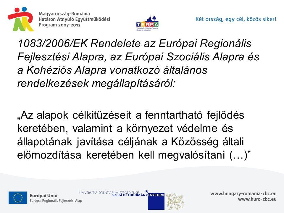 """1083/2006/EK Rendelete az Európai Regionális Fejlesztési Alapra, az Európai Szociális Alapra és a Kohéziós Alapra vonatkozó általános rendelkezések megállapításáról: """"Az alapok célkitűzéseit a fenntartható fejlődés keretében, valamint a környezet védelme és állapotának javítása céljának a Közösség általi előmozdítása keretében kell megvalósítani (…)"""