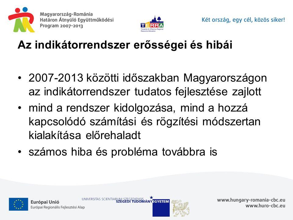 Az indikátorrendszer erősségei és hibái 2007-2013 közötti időszakban Magyarországon az indikátorrendszer tudatos fejlesztése zajlott mind a rendszer kidolgozása, mind a hozzá kapcsolódó számítási és rögzítési módszertan kialakítása előrehaladt számos hiba és probléma továbbra is