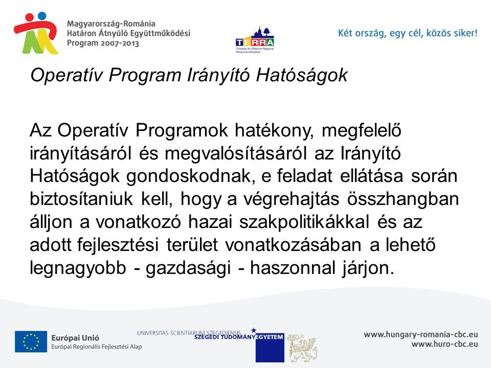 Operatív Program Irányító Hatóságok Az Operatív Programok hatékony, megfelelő irányításáról és megvalósításáról az Irányító Hatóságok gondoskodnak, e