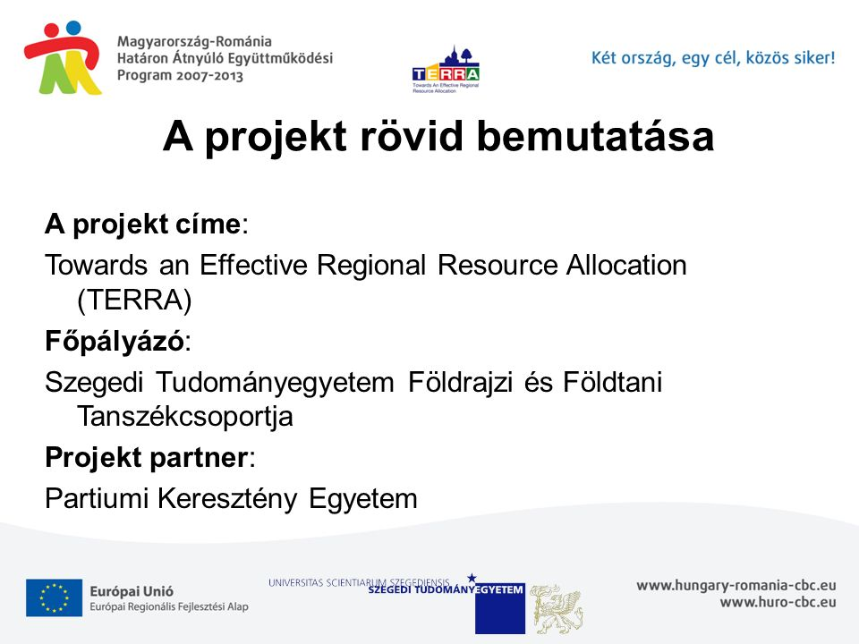 A projekt címe: Towards an Effective Regional Resource Allocation (TERRA) Főpályázó: Szegedi Tudományegyetem Földrajzi és Földtani Tanszékcsoportja Pr