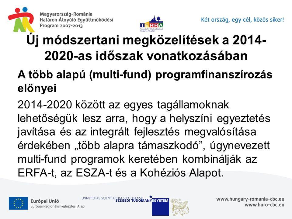 """Új módszertani megközelítések a 2014- 2020-as időszak vonatkozásában A több alapú (multi-fund) programfinanszírozás előnyei 2014-2020 között az egyes tagállamoknak lehetőségük lesz arra, hogy a helyszíni egyeztetés javítása és az integrált fejlesztés megvalósítása érdekében """"több alapra támaszkodó , úgynevezett multi-fund programok keretében kombinálják az ERFA-t, az ESZA-t és a Kohéziós Alapot."""
