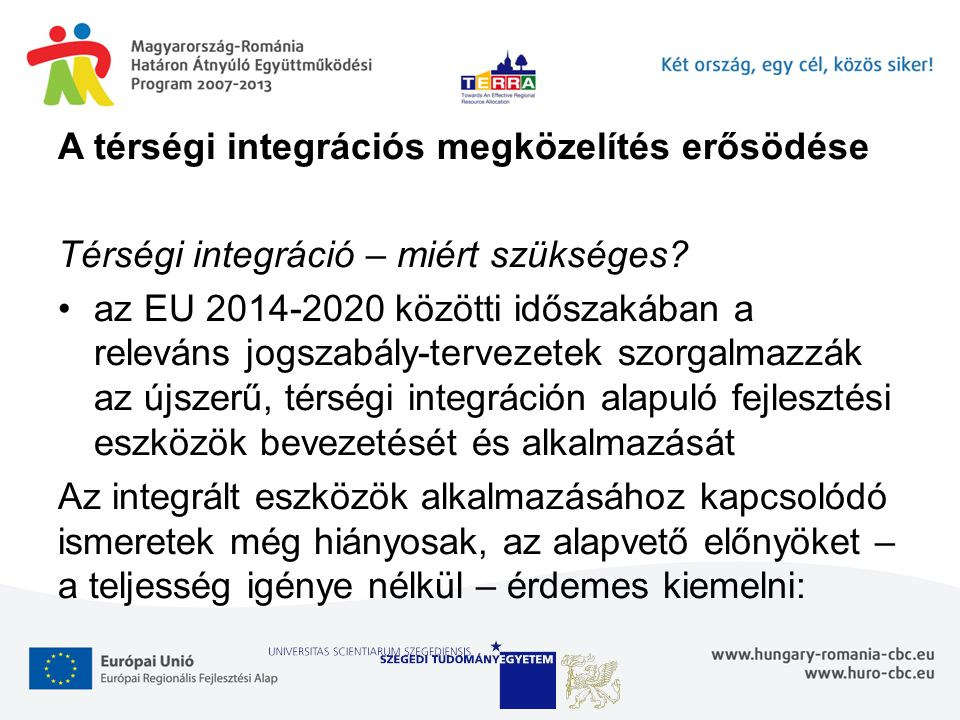 A térségi integrációs megközelítés erősödése Térségi integráció – miért szükséges? az EU 2014-2020 közötti időszakában a releváns jogszabály-tervezete
