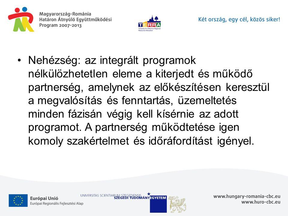 Nehézség: az integrált programok nélkülözhetetlen eleme a kiterjedt és működő partnerség, amelynek az előkészítésen keresztül a megvalósítás és fennta