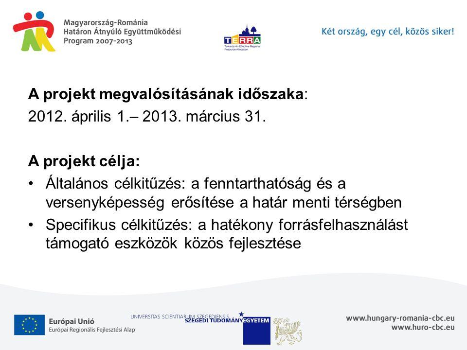 A projekt megvalósításának időszaka: 2012. április 1.– 2013. március 31. A projekt célja: Általános célkitűzés: a fenntarthatóság és a versenyképesség