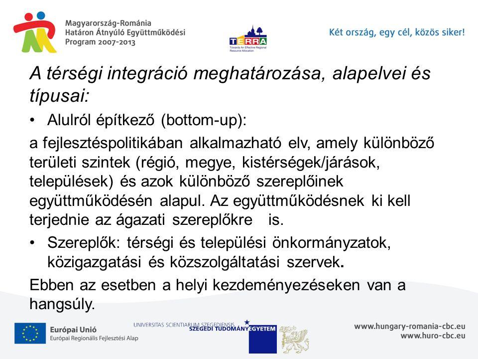 A térségi integráció meghatározása, alapelvei és típusai: Alulról építkező (bottom-up): a fejlesztéspolitikában alkalmazható elv, amely különböző területi szintek (régió, megye, kistérségek/járások, települések) és azok különböző szereplőinek együttműködésén alapul.