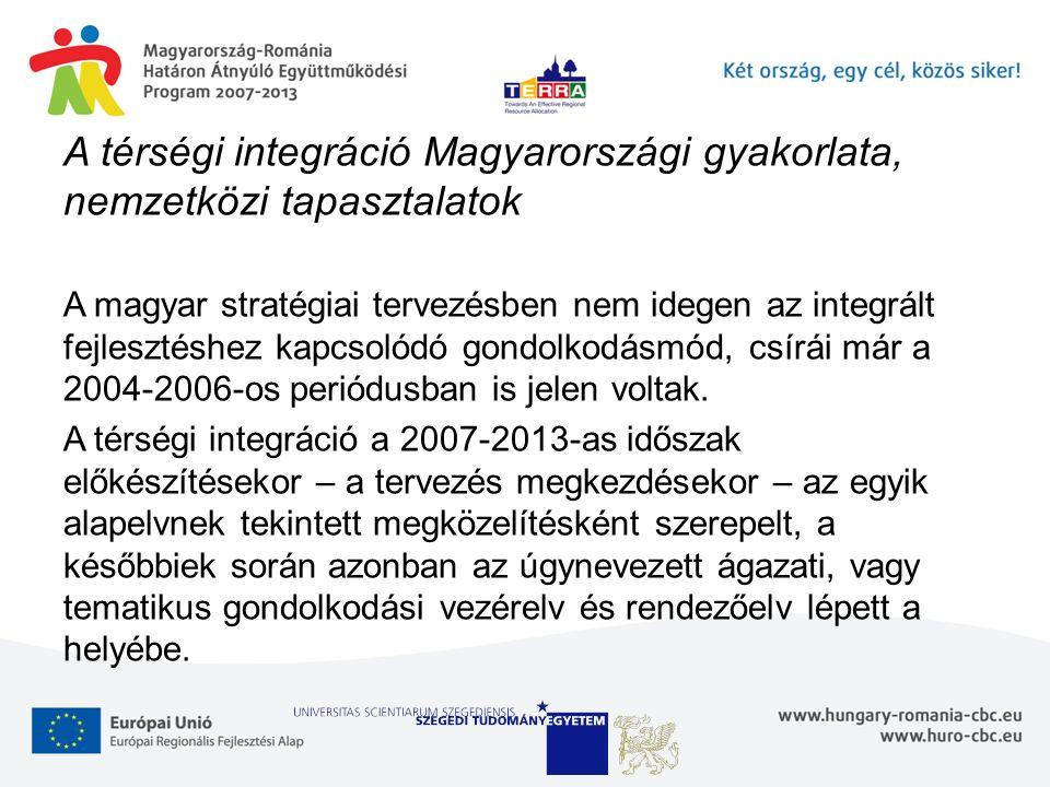 A térségi integráció Magyarországi gyakorlata, nemzetközi tapasztalatok A magyar stratégiai tervezésben nem idegen az integrált fejlesztéshez kapcsolódó gondolkodásmód, csírái már a 2004-2006-os periódusban is jelen voltak.