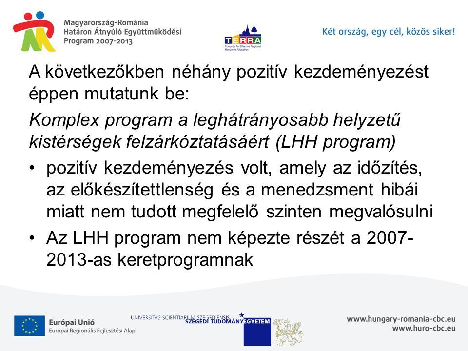 A következőkben néhány pozitív kezdeményezést éppen mutatunk be: Komplex program a leghátrányosabb helyzetű kistérségek felzárkóztatásáért (LHH program) pozitív kezdeményezés volt, amely az időzítés, az előkészítettlenség és a menedzsment hibái miatt nem tudott megfelelő szinten megvalósulni Az LHH program nem képezte részét a 2007- 2013-as keretprogramnak