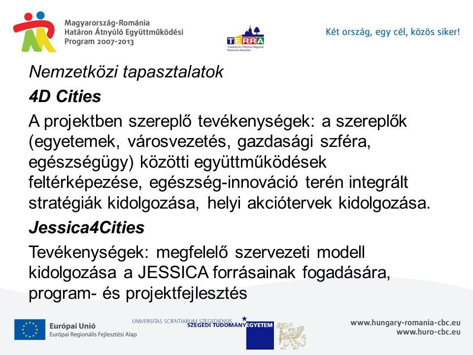 Nemzetközi tapasztalatok 4D Cities A projektben szereplő tevékenységek: a szereplők (egyetemek, városvezetés, gazdasági szféra, egészségügy) közötti együttműködések feltérképezése, egészség-innováció terén integrált stratégiák kidolgozása, helyi akciótervek kidolgozása.