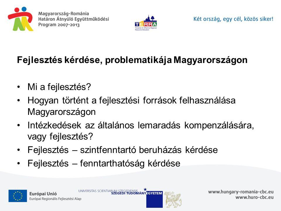 Fejlesztés kérdése, problematikája Magyarországon Mi a fejlesztés? Hogyan történt a fejlesztési források felhasználása Magyarországon Intézkedések az