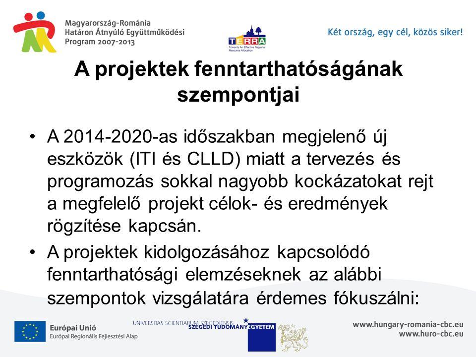A projektek fenntarthatóságának szempontjai A 2014-2020-as időszakban megjelenő új eszközök (ITI és CLLD) miatt a tervezés és programozás sokkal nagyo