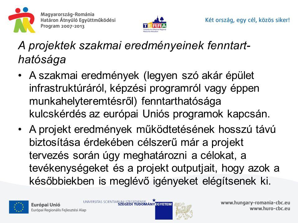 A projektek szakmai eredményeinek fenntart- hatósága A szakmai eredmények (legyen szó akár épület infrastruktúráról, képzési programról vagy éppen munkahelyteremtésről) fenntarthatósága kulcskérdés az európai Uniós programok kapcsán.
