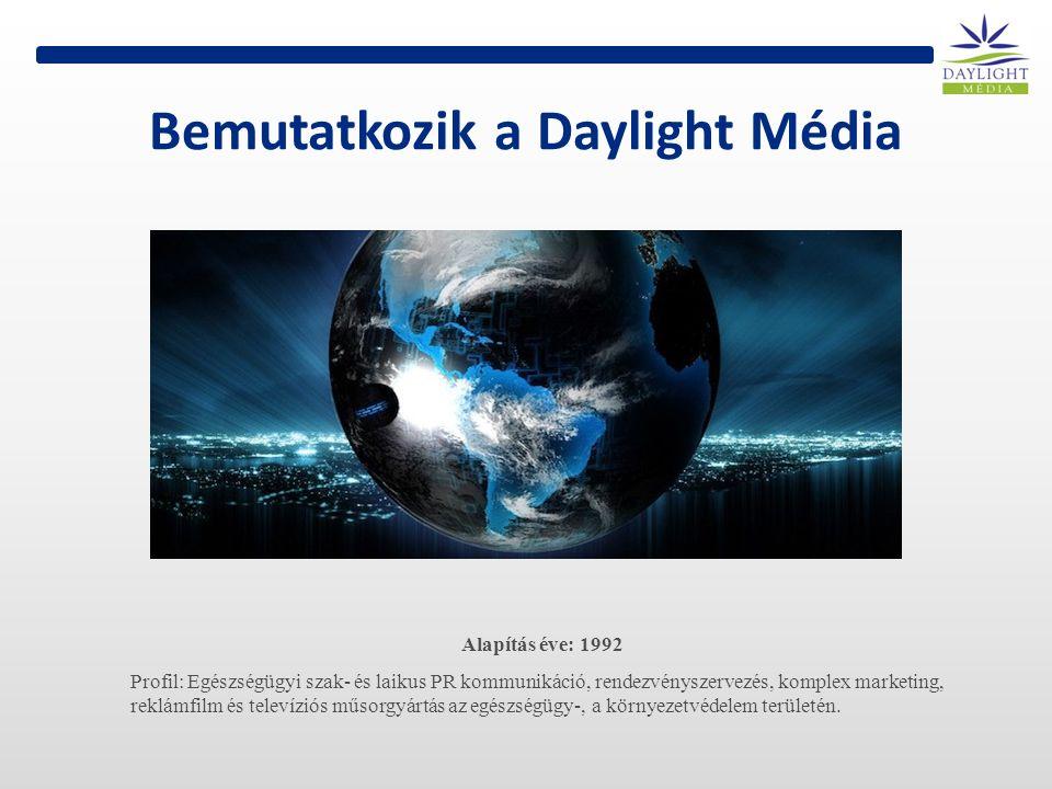 Bemutatkozik a Daylight Média Alapítás éve: 1992 Profil: Egészségügyi szak- és laikus PR kommunikáció, rendezvényszervezés, komplex marketing, reklámfilm és televíziós műsorgyártás az egészségügy-, a környezetvédelem területén.