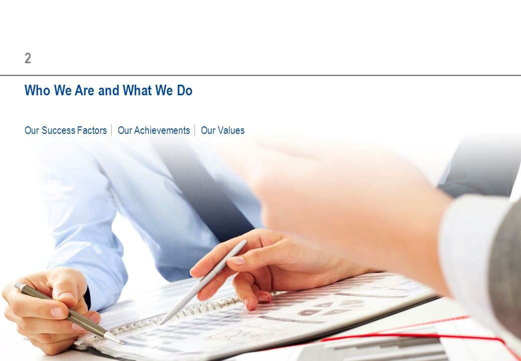 2 Who We Are and What We Do Our Success Factors │ Our Achievements │ Our Values