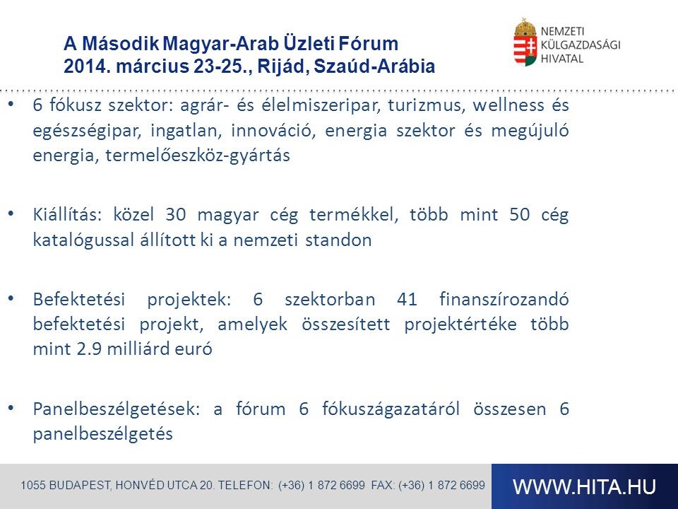 WWW.HITA.HU 1055 BUDAPEST, HONVÉD UTCA 20. TELEFON: (+36) 1 872 6699 FAX: (+36) 1 872 6699 A Második Magyar-Arab Üzleti Fórum 2014. március 23-25., Ri