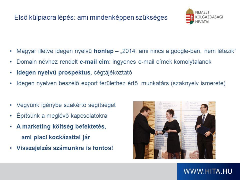 """Magyar illetve idegen nyelvű honlap – """"2014: ami nincs a google-ban, nem létezik Domain névhez rendelt e-mail cím: ingyenes e-mail címek komolytalanok Idegen nyelvű prospektus, cégtájékoztató Idegen nyelven beszélő export területhez értő munkatárs (szaknyelv ismerete) Vegyünk igénybe szakértő segítséget Építsünk a meglévő kapcsolatokra A marketing költség befektetés, ami piaci kockázattal jár Visszajelzés számunkra is fontos."""