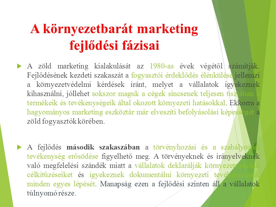 A környezetbarát marketing fejlődési fázisai  A zöld marketing kialakulását az 1980-as évek végétől számítják. Fejlődésének kezdeti szakaszát a fogya