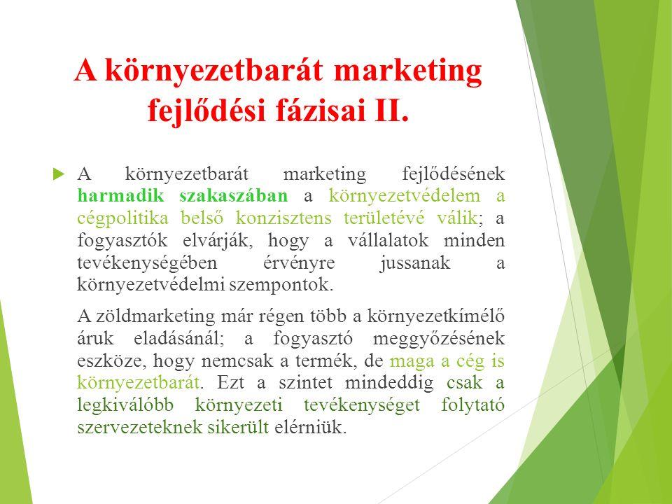 A környezetbarát marketing fejlődési fázisai II.  A környezetbarát marketing fejlődésének harmadik szakaszában a környezetvédelem a cégpolitika belső