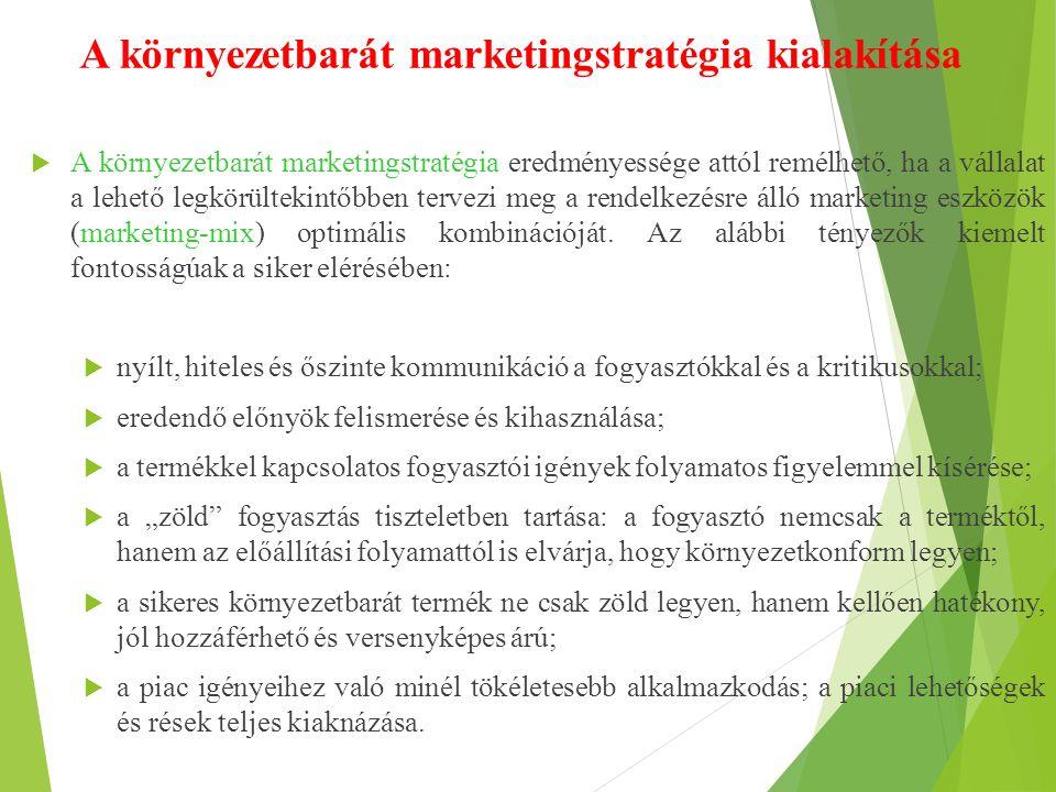 A környezetbarát marketingstratégia kialakítása  A környezetbarát marketingstratégia eredményessége attól remélhető, ha a vállalat a lehető legkörültekintőbben tervezi meg a rendelkezésre álló marketing eszközök (marketing-mix) optimális kombinációját.