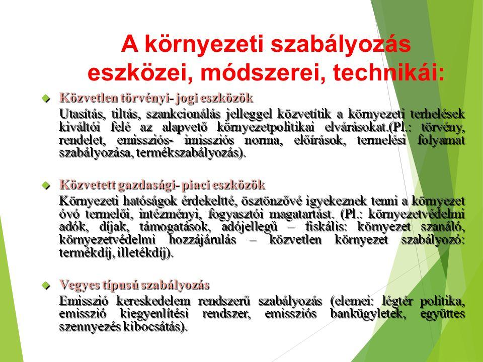 A környezeti szabályozás eszközei, módszerei, technikái:  Közvetlen törvényi- jogi eszközök Utasítás, tiltás, szankcionálás jelleggel közvetítik a kö