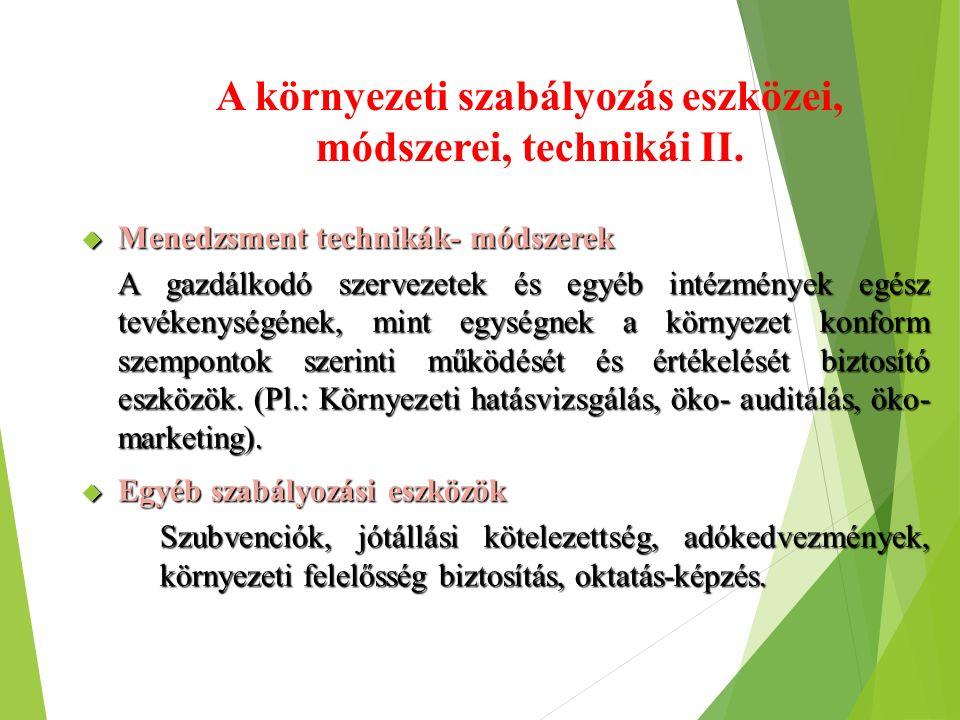 A környezeti szabályozás eszközei, módszerei, technikái II.  Menedzsment technikák- módszerek A gazdálkodó szervezetek és egyéb intézmények egész tev