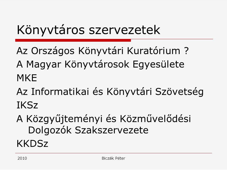 2010Biczák Péter Könyvtáros szervezetek Az Országos Könyvtári Kuratórium ? A Magyar Könyvtárosok Egyesülete MKE Az Informatikai és Könyvtári Szövetség