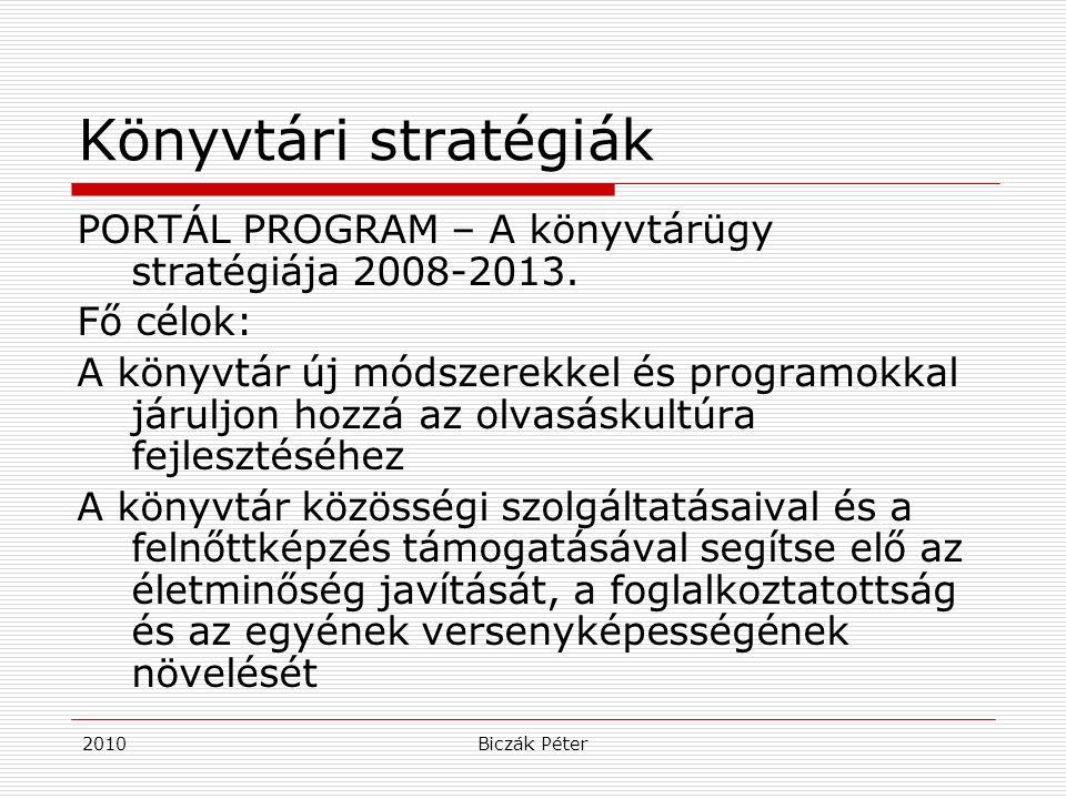 2010Biczák Péter Könyvtári stratégiák PORTÁL PROGRAM – A könyvtárügy stratégiája 2008-2013. Fő célok: A könyvtár új módszerekkel és programokkal járul