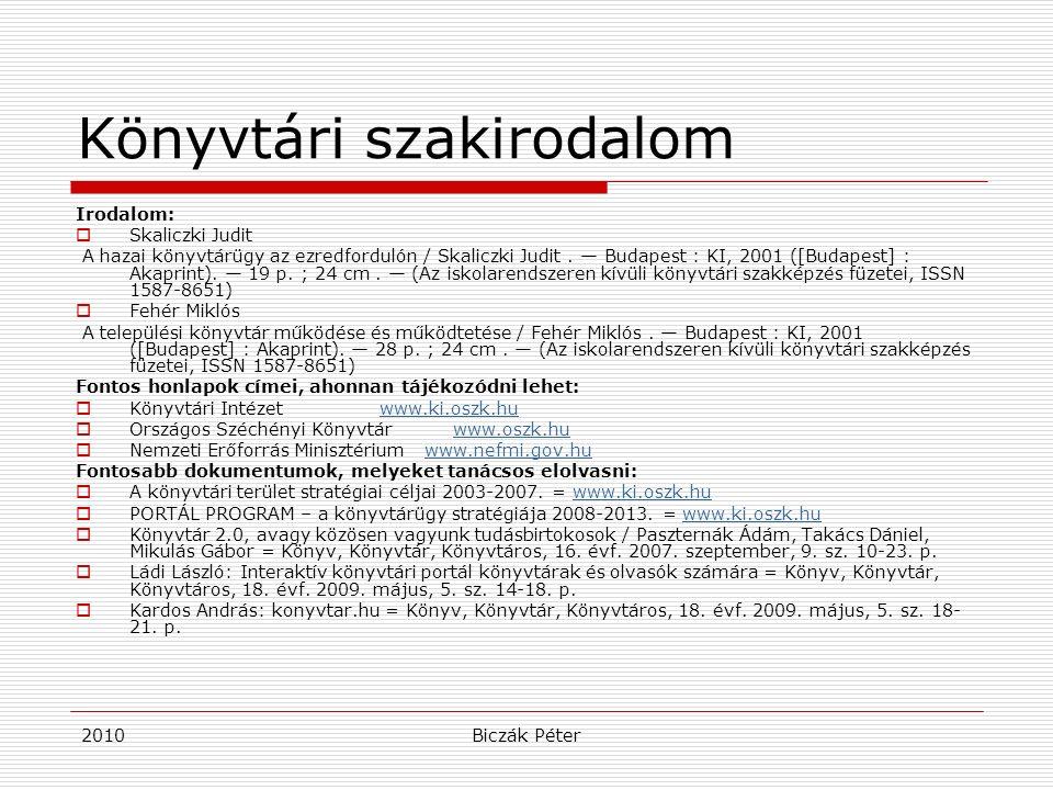2010Biczák Péter Könyvtári szakirodalom Irodalom:  Skaliczki Judit A hazai könyvtárügy az ezredfordulón / Skaliczki Judit. — Budapest : KI, 2001 ([Bu