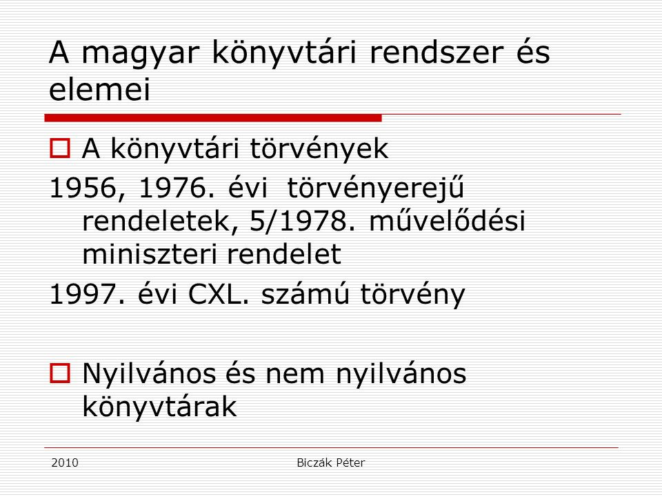 2010Biczák Péter Könyvtári szakirodalom Irodalom:  Skaliczki Judit A hazai könyvtárügy az ezredfordulón / Skaliczki Judit.